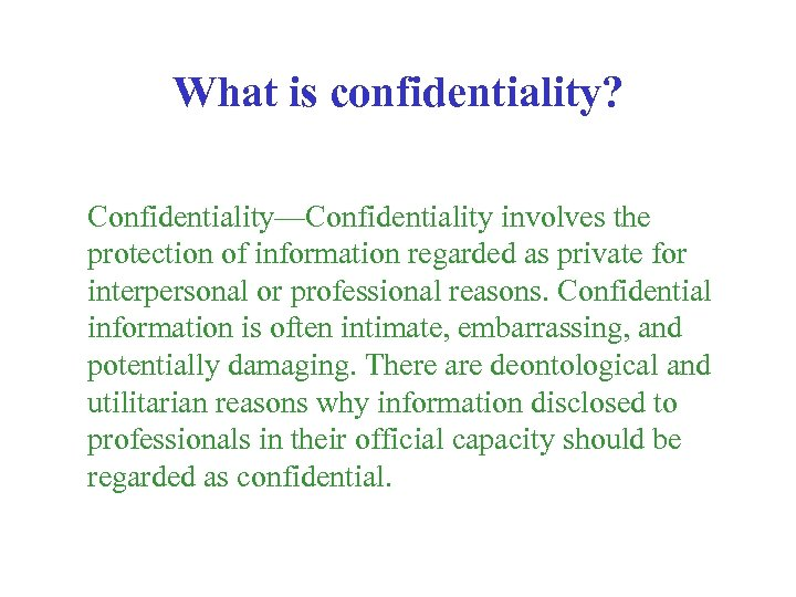 What is confidentiality? Confidentiality—Confidentiality involves the protection of information regarded as private for interpersonal