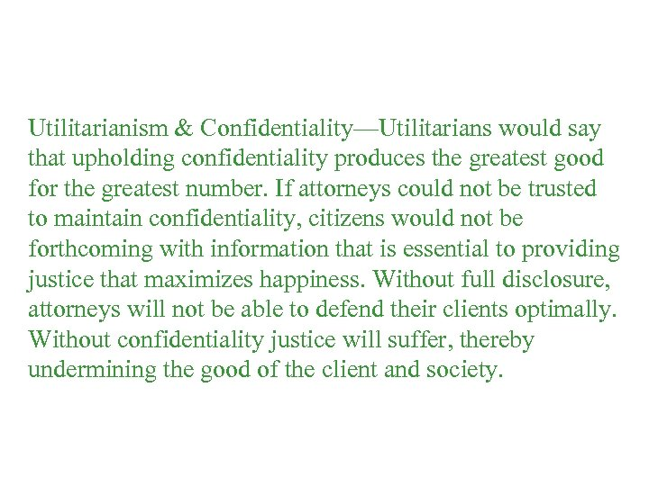 Utilitarianism & Confidentiality—Utilitarians would say that upholding confidentiality produces the greatest good for the
