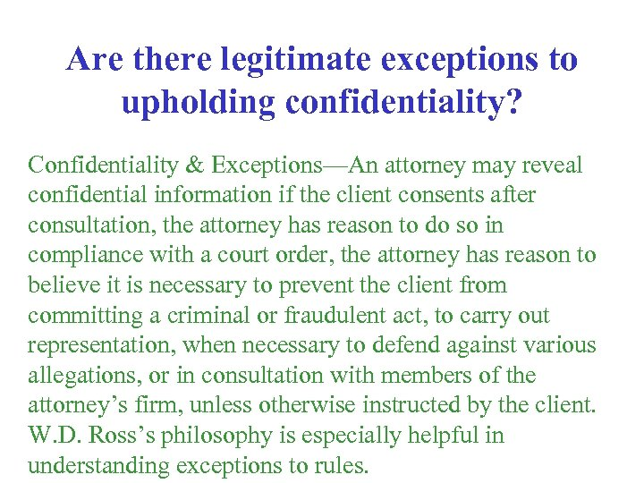 Are there legitimate exceptions to upholding confidentiality? Confidentiality & Exceptions—An attorney may reveal confidential