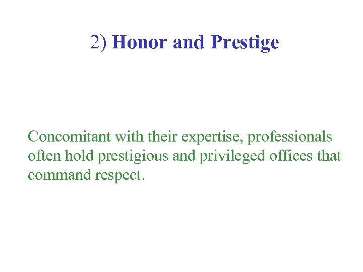 2) Honor and Prestige Concomitant with their expertise, professionals often hold prestigious and privileged
