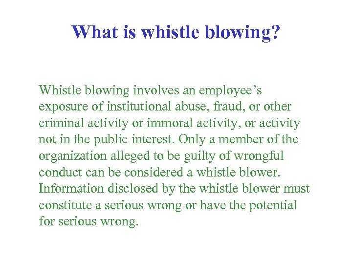 What is whistle blowing? Whistle blowing involves an employee's exposure of institutional abuse, fraud,