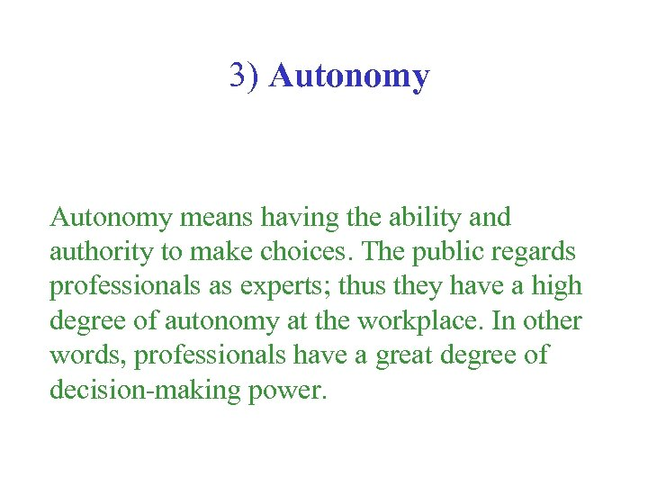 3) Autonomy means having the ability and authority to make choices. The public regards
