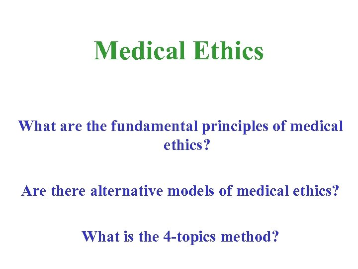 Medical Ethics What are the fundamental principles of medical ethics? Are there alternative models