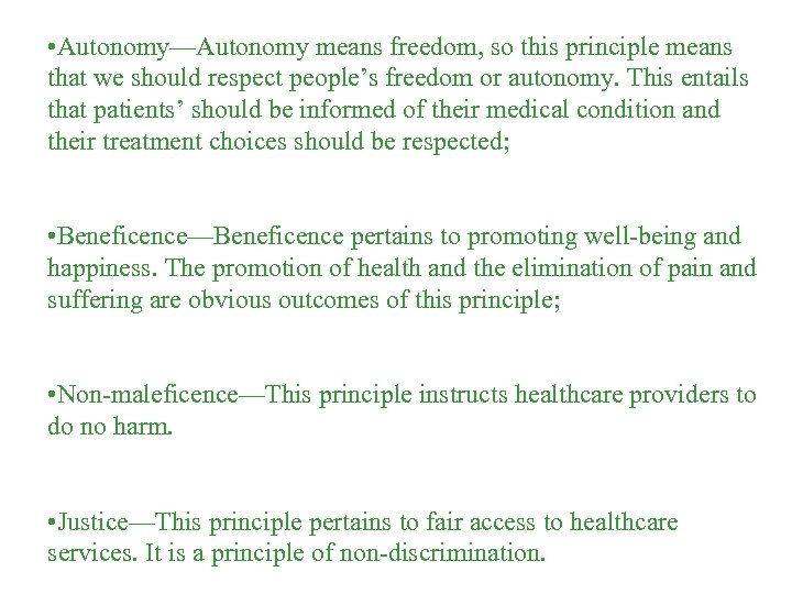 • Autonomy—Autonomy means freedom, so this principle means that we should respect people's