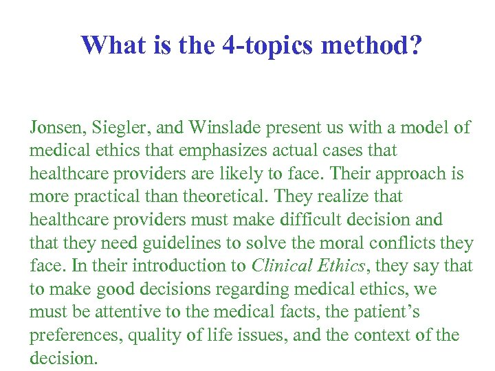 What is the 4 -topics method? Jonsen, Siegler, and Winslade present us with a