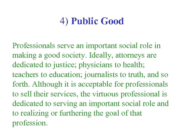 4) Public Good Professionals serve an important social role in making a good society.