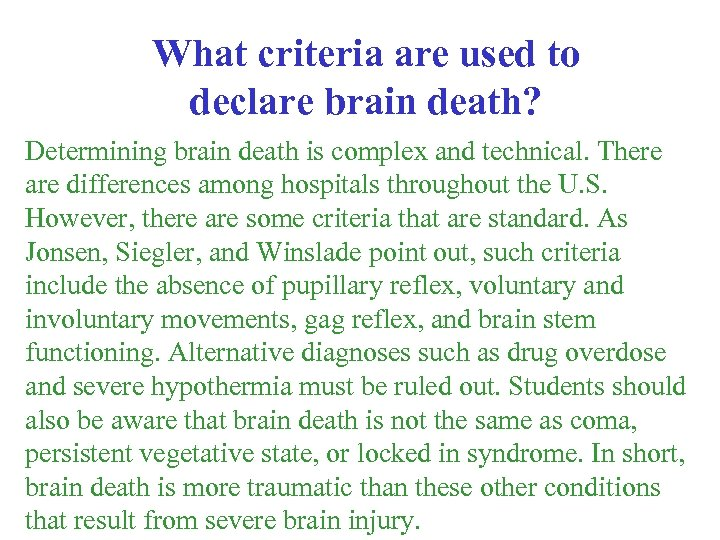 What criteria are used to declare brain death? Determining brain death is complex and