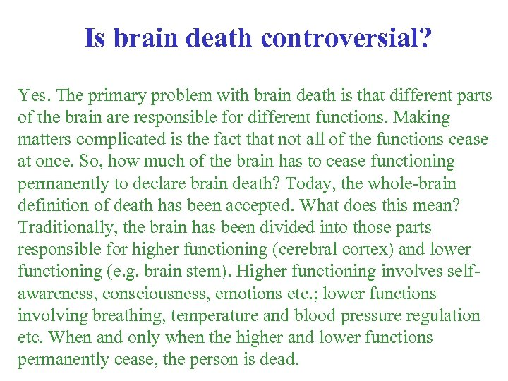 Is brain death controversial? Yes. The primary problem with brain death is that different