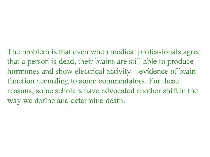 The problem is that even when medical professionals agree that a person is dead,