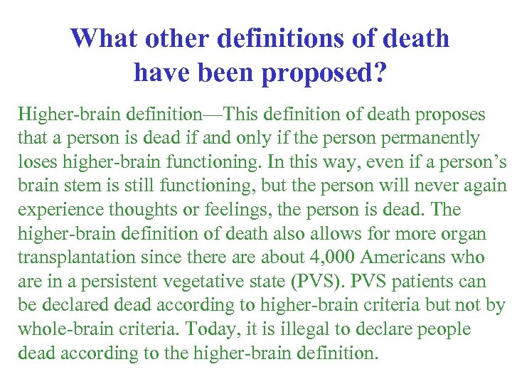 What other definitions of death have been proposed? Higher-brain definition—This definition of death proposes