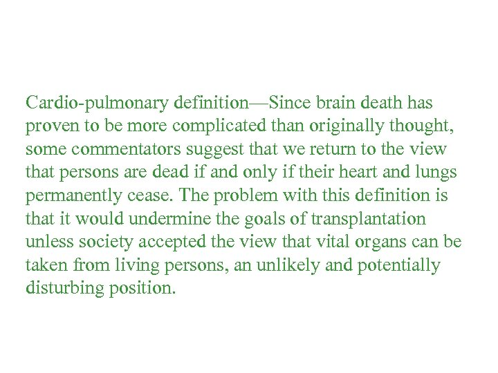 Cardio-pulmonary definition—Since brain death has proven to be more complicated than originally thought, some