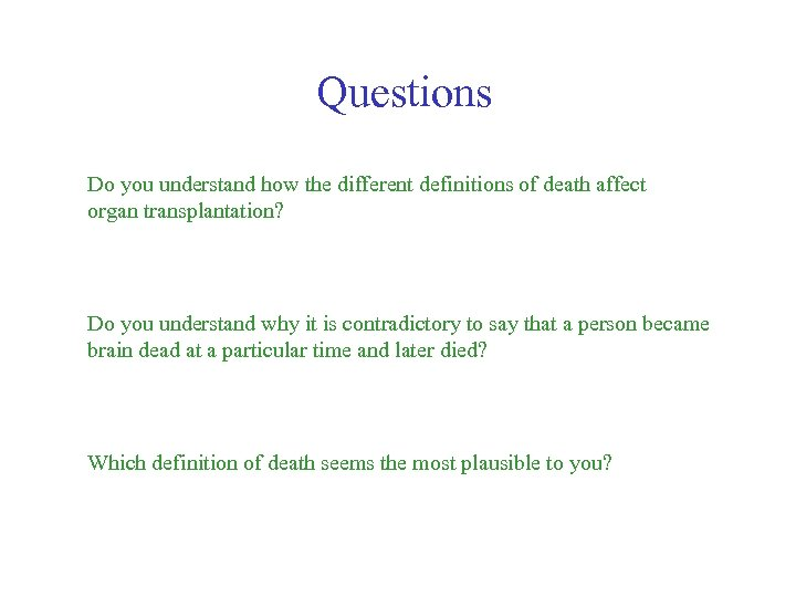 Questions Do you understand how the different definitions of death affect organ transplantation? Do