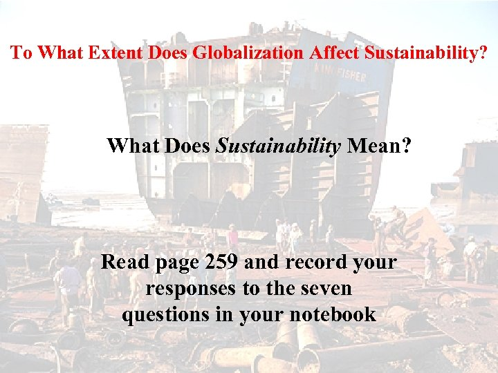 To What Extent Does Globalization Affect Sustainability? What Does Sustainability Mean? Read page 259
