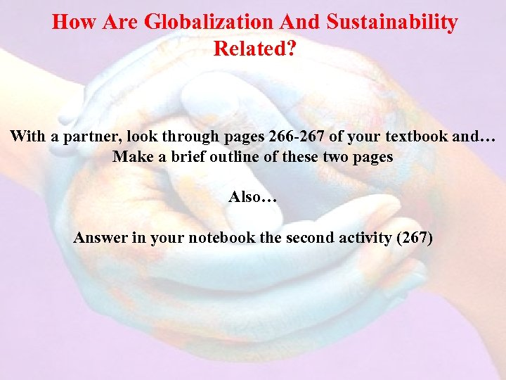 How Are Globalization And Sustainability Related? With a partner, look through pages 266 -267