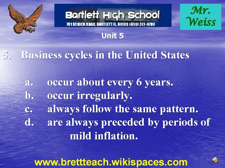 Mr. Weiss Unit 5 5. Business cycles in the United States a. b. c.