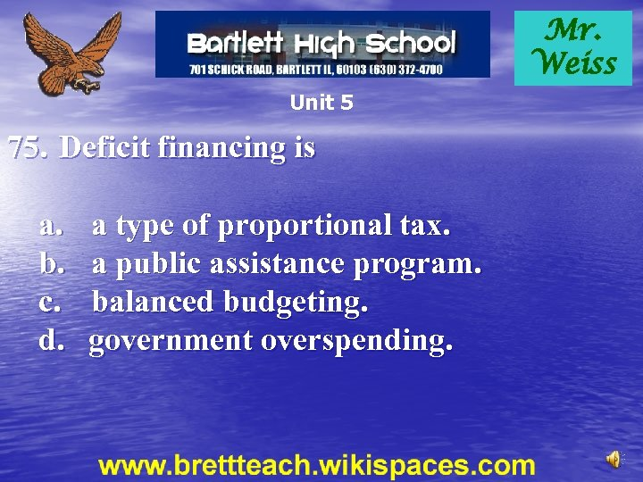 Mr. Weiss Unit 5 75. Deficit financing is a. b. c. d. a type