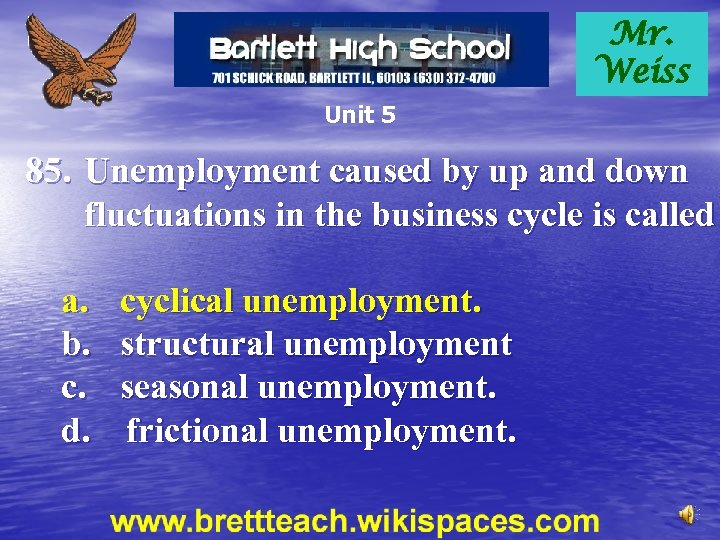 Mr. Weiss Unit 5 85. Unemployment caused by up and down fluctuations in the