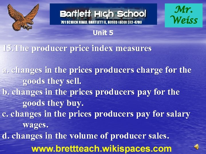 Mr. Weiss Unit 5 15. The producer price index measures a. changes in the