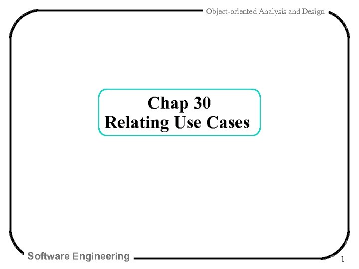 Object-oriented Analysis and Design Chap 30 Relating Use Cases Software Engineering 1