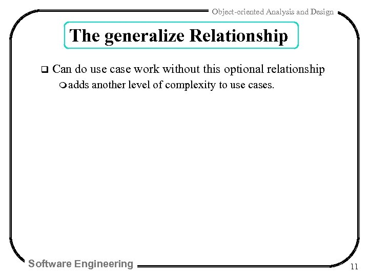 Object-oriented Analysis and Design The generalize Relationship q Can do use case work without