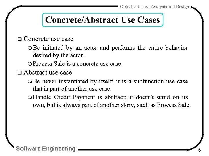 Object-oriented Analysis and Design Concrete/Abstract Use Cases q Concrete use case m Be initiated