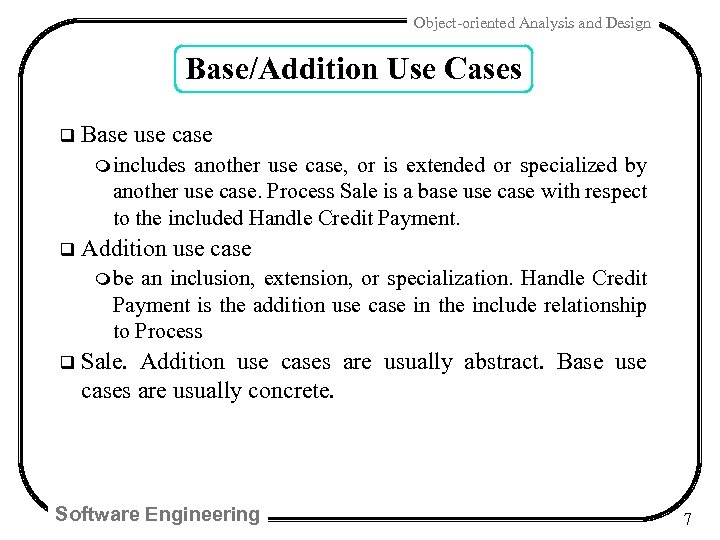 Object-oriented Analysis and Design Base/Addition Use Cases q Base use case m includes another