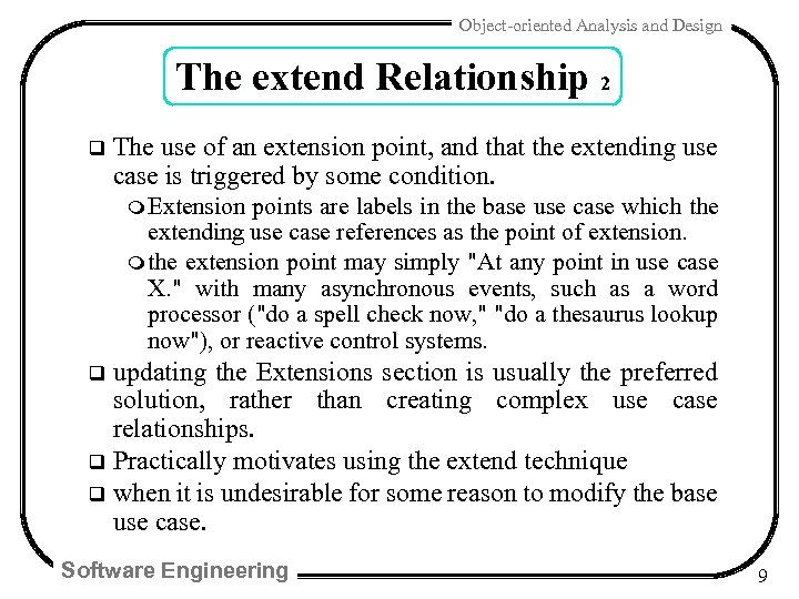 Object-oriented Analysis and Design The extend Relationship 2 q The use of an extension