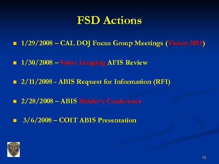 FSD Actions n 1/29/2008 – CAL DOJ Focus Group Meetings (Vision 2015) n 1/30/2008