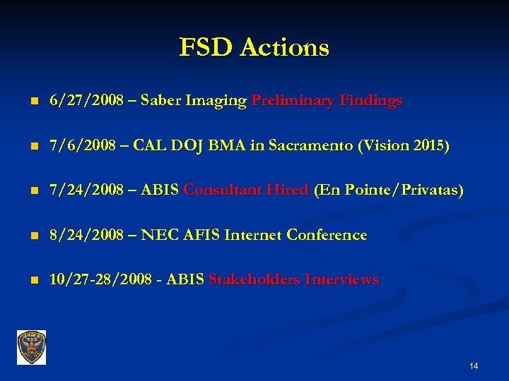 FSD Actions n 6/27/2008 – Saber Imaging Preliminary Findings n 7/6/2008 – CAL DOJ