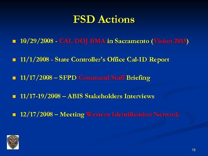 FSD Actions n 10/29/2008 - CAL DOJ BMA in Sacramento (Vision 2015) n 11/1/2008