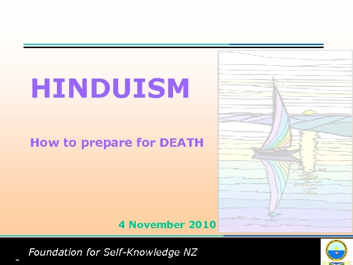 HINDUISM How to prepare for DEATH 4 November 2010 Foundation for Self-Knowledge NZ