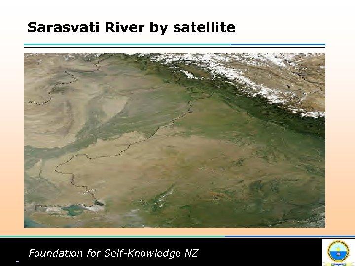 Sarasvati River by satellite Foundation for Self-Knowledge NZ