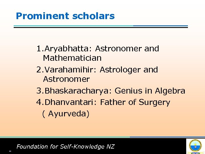 Prominent scholars 1. Aryabhatta: Astronomer and Mathematician 2. Varahamihir: Astrologer and Astronomer 3. Bhaskaracharya: