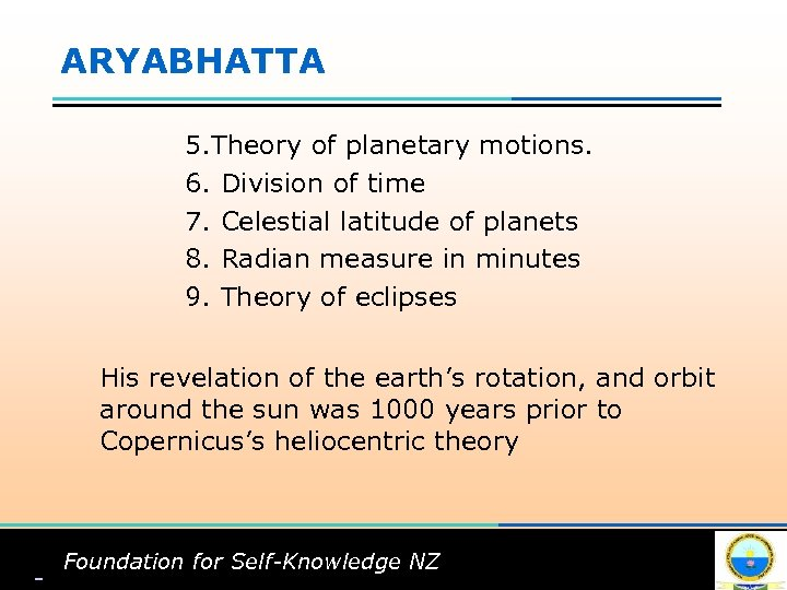 ARYABHATTA 5. Theory of planetary motions. 6. Division of time 7. Celestial latitude of