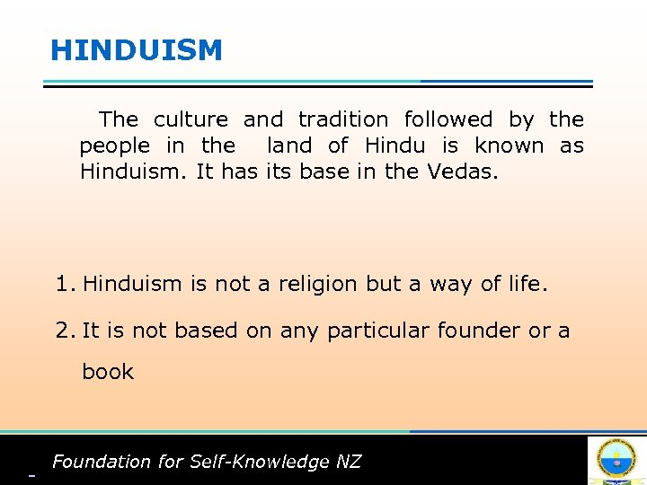 HINDUISM The culture and tradition followed by the people in the land of Hindu