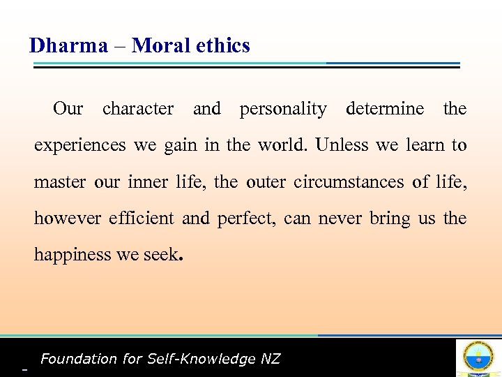 Dharma – Moral ethics Our character and personality determine the experiences we gain in