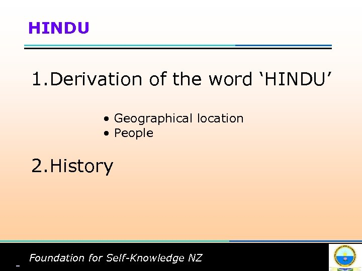 HINDU 1. Derivation of the word 'HINDU' • Geographical location • People 2. History