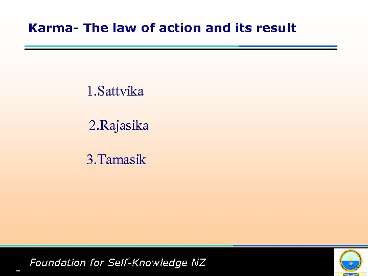 Karma- The law of action and its result 1. Sattvika 2. Rajasika 3. Tamasik