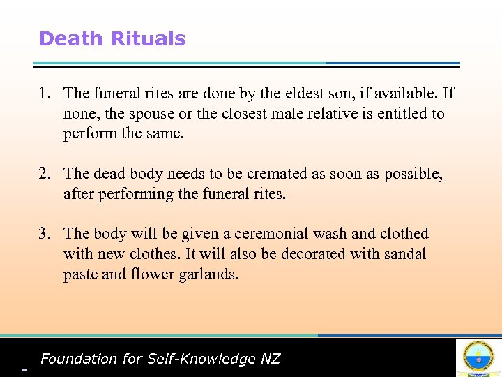 Death Rituals 1. The funeral rites are done by the eldest son, if available.