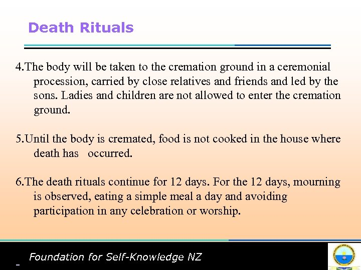 Death Rituals 4. The body will be taken to the cremation ground in a