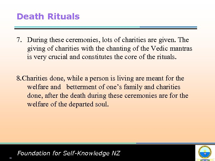 Death Rituals 7. During these ceremonies, lots of charities are given. The giving of