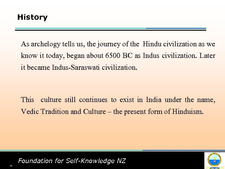 History As archelogy tells us, the journey of the Hindu civilization as we know