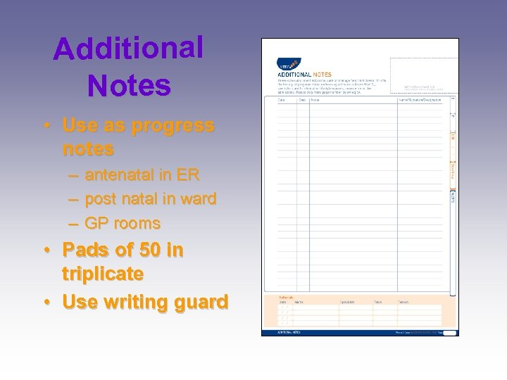Additional Notes • Use as progress notes – – – antenatal in ER post
