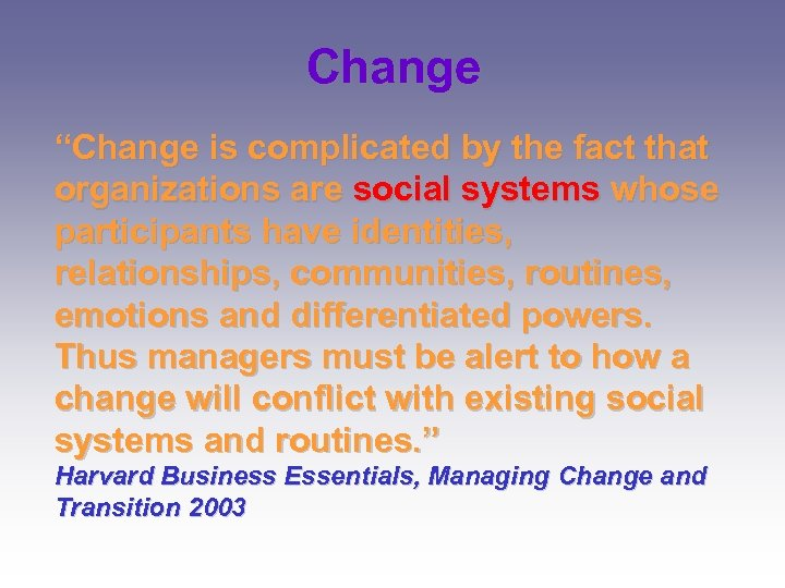 """Change """"Change is complicated by the fact that organizations are social systems whose participants"""