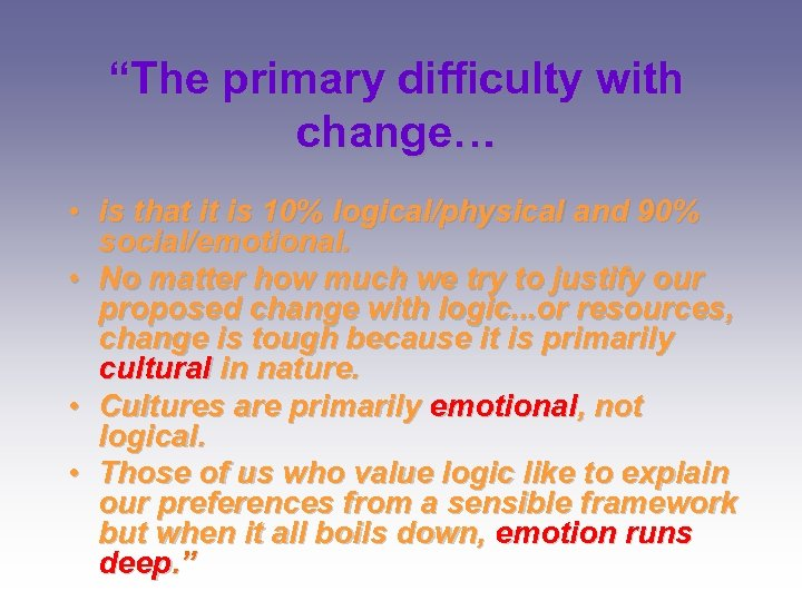 """""""The primary difficulty with change… • is that it is 10% logical/physical and 90%"""