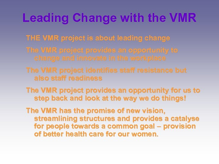 Leading Change with the VMR THE VMR project is about leading change The VMR