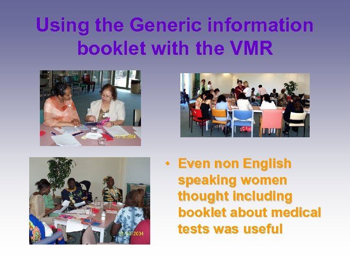 Using the Generic information booklet with the VMR • Even non English speaking women
