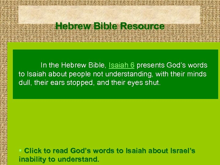 Hebrew Bible Resource In the Hebrew Bible, Isaiah 6 presents God's words to Isaiah