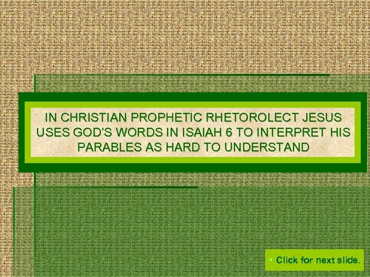 IN CHRISTIAN PROPHETIC RHETOROLECT JESUS USES GOD'S WORDS IN ISAIAH 6 TO INTERPRET HIS