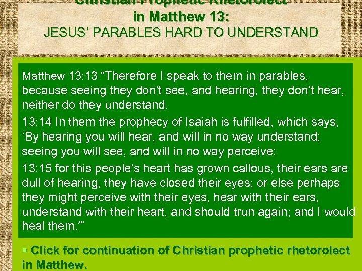 Christian Prophetic Rhetorolect in Matthew 13: JESUS' PARABLES HARD TO UNDERSTAND Matthew 13: 13